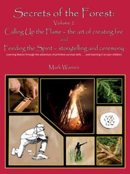 VOL 2 SECRETS OF THE FOREST: Calling up flame, the art of creating fire