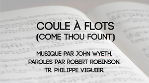Coule à flots (Come Thou Fount)