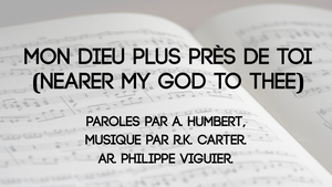 Mon Dieu plus près de toi (Nearer my God to Thee)