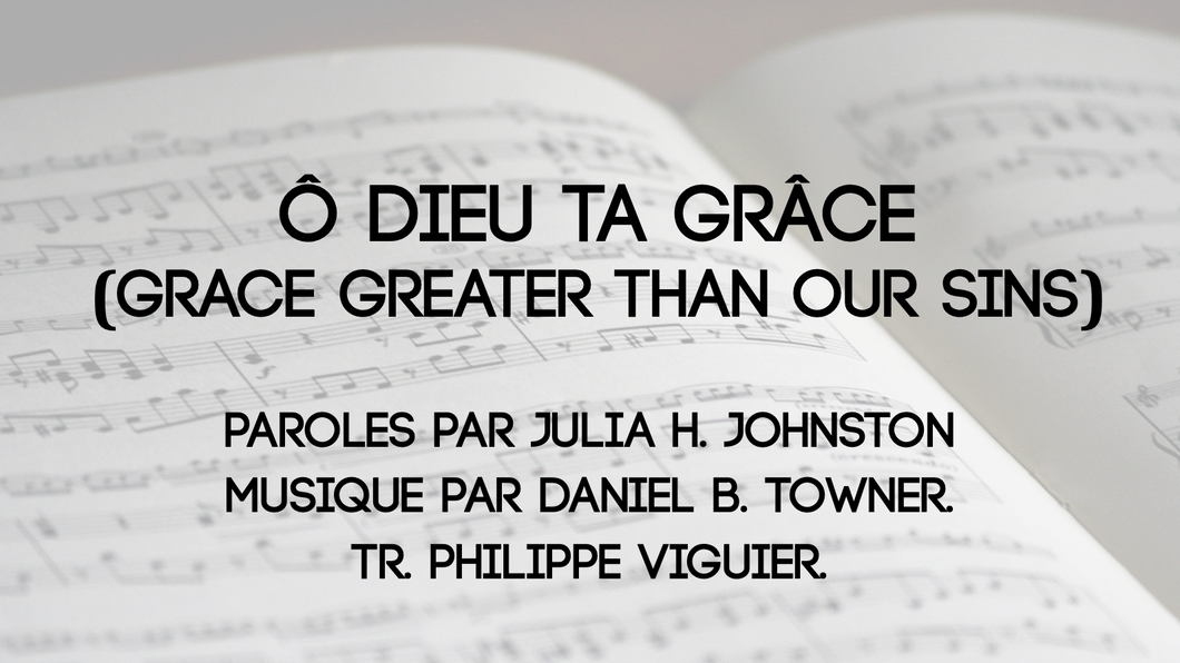 Ô Dieu ta grâce (Grace Greater than our Sins)
