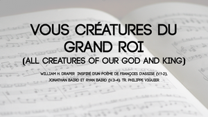 Vous, créatures du grand Roi (All Creatures of our God and King)