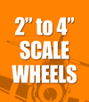 "Scale Wheels 2"" - 4"""