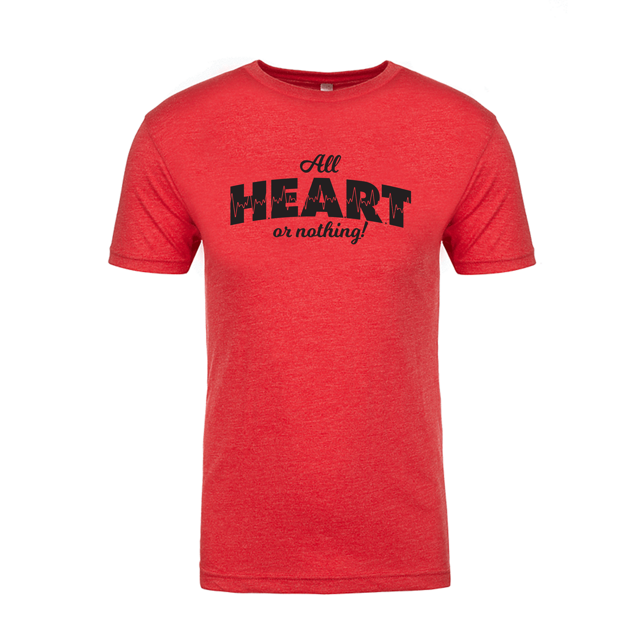 ALL H.E.A.R.T. OR NOTHING! Red Tri-Blend T