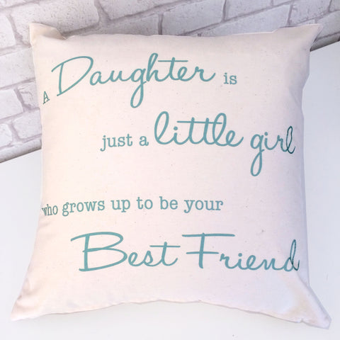 A Daughter Is Just A Little Girl...Cushion