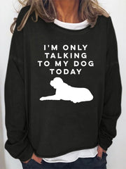 I 'M Only Talking To My Dog Today Women's Sweatshirt