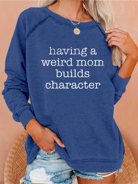 Having a Weird Mom Builds Character Sweatshirt