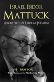Israel Isidor Mattuck, Architect of Liberal Judaism