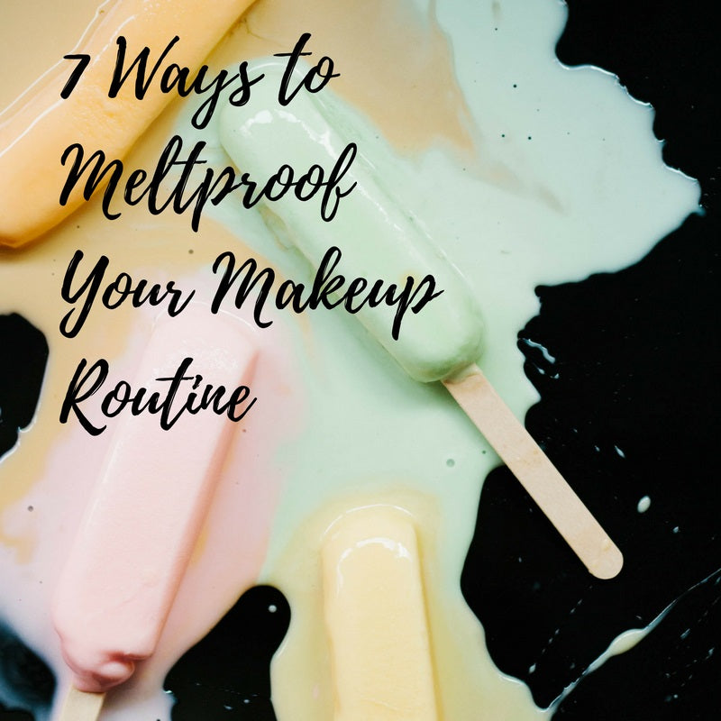 7 Ways to Meltproof Your Makeup Routine This Summer
