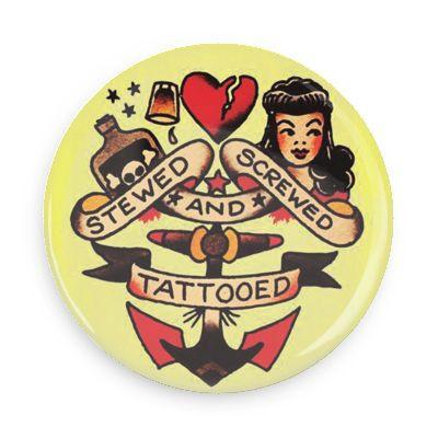 Stewed, Screwed and Tattooed Button - TheOriginalUnderground