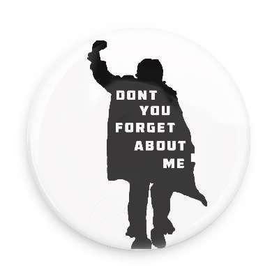 Don't You Forget About Me Button - TheOriginalUnderground