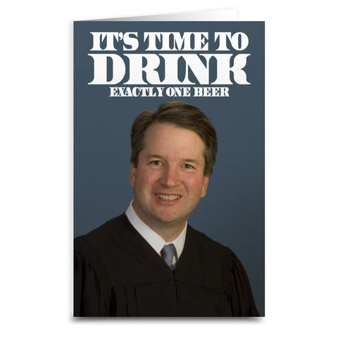 "Brett Kavanaugh ""Time To Drink"" Card - Falstaff Trading / Nerd culture, Horror, B-movies, cult classic - uniquely cool / falstafftrading.com"