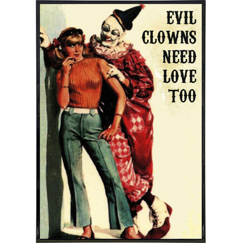 Evil Clowns Need Love Too Print