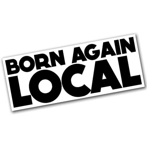 Born Again Local Sticker - Falstaff Trading / Nerd culture, Horror, B-movies, cult classic - uniquely cool / falstafftrading.com