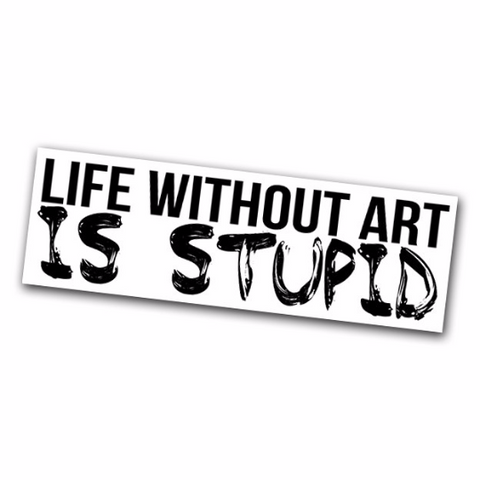 Life Without Art is Stupid Sticker - Falstaff Trading