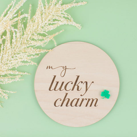 My Lucky Charm Wood & Acrylic Round Sign