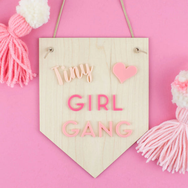 Tiny Girl Gang Wood & Acrylic Sign