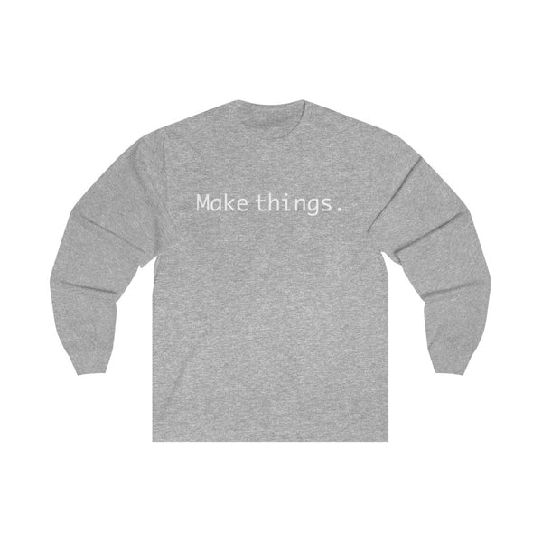 Make things Long Sleeve T Shirt