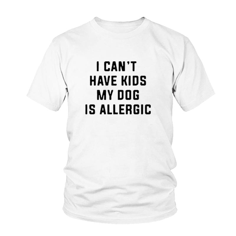 I Can't Have Kids, My Dog is Allergic T-Shirt Women's Clothing & Accessories White / M DISCOUNT
