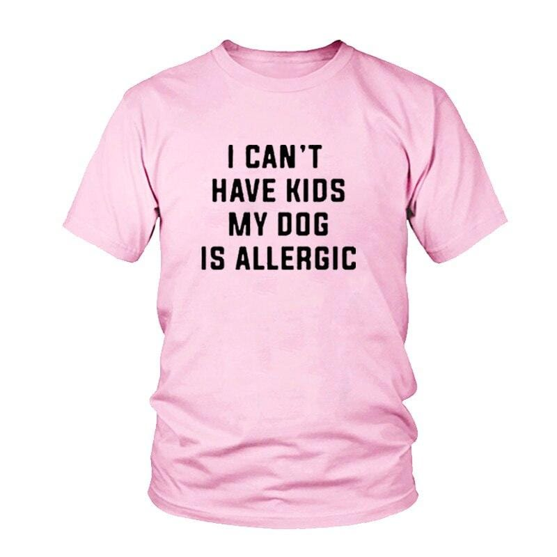 I Can't Have Kids, My Dog is Allergic T-Shirt Women's Clothing & Accessories Pink / S DISCOUNT
