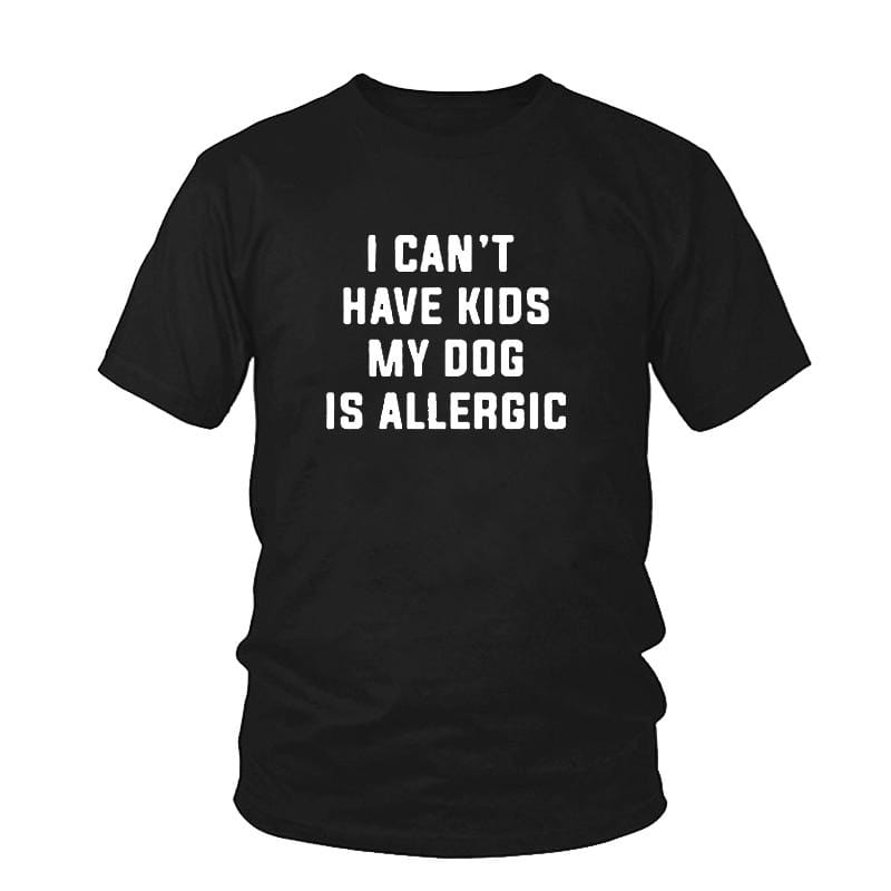 I Can't Have Kids, My Dog is Allergic T-Shirt Women's Clothing & Accessories Black / S DISCOUNT