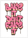 Bake It Don't Fake It Quote Print