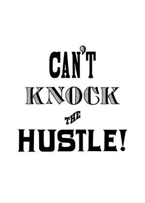 Can't Knock The Hustle Quote Print