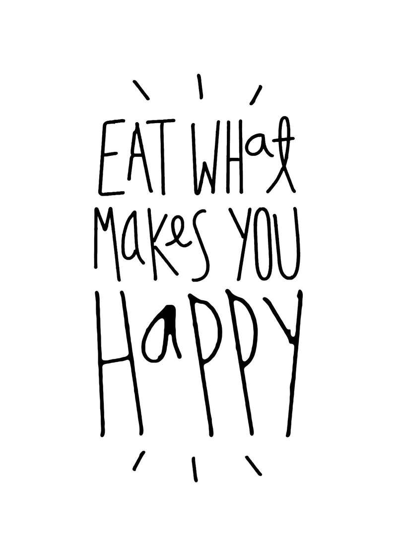 Eat What Makes You Happy Quote Print