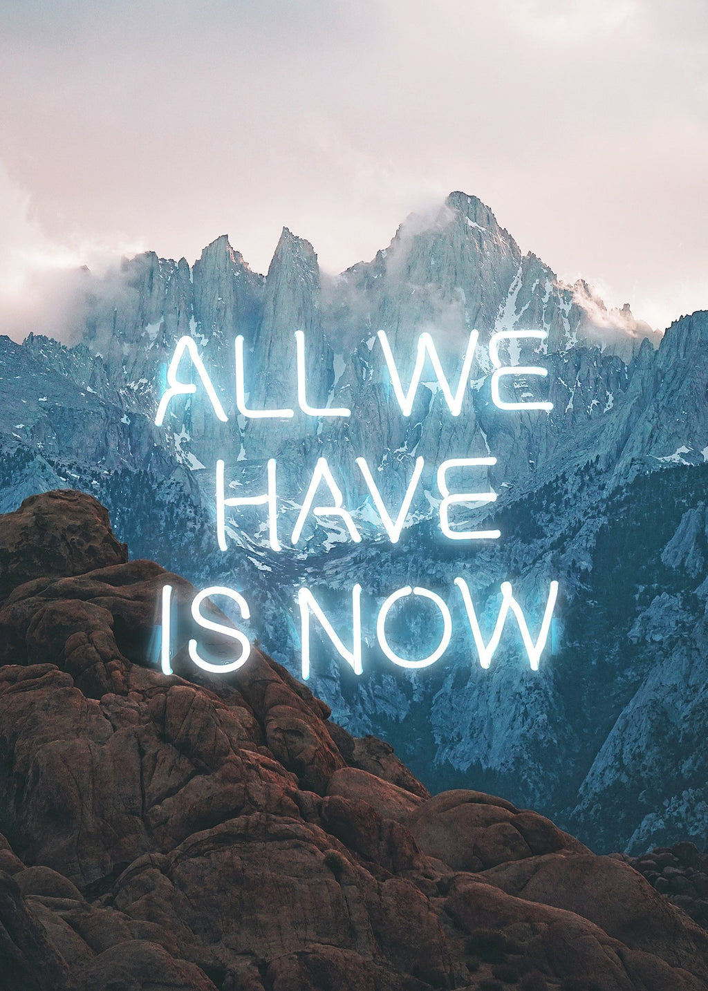All We Have Is Now Neon Mountains Print
