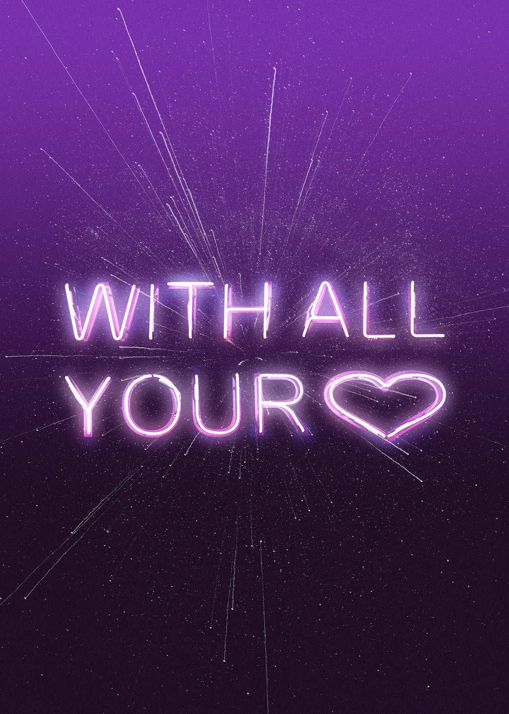 With All Your Heart Neon Print