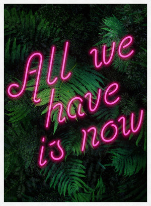 All We Have Is Now Neon Quote Print