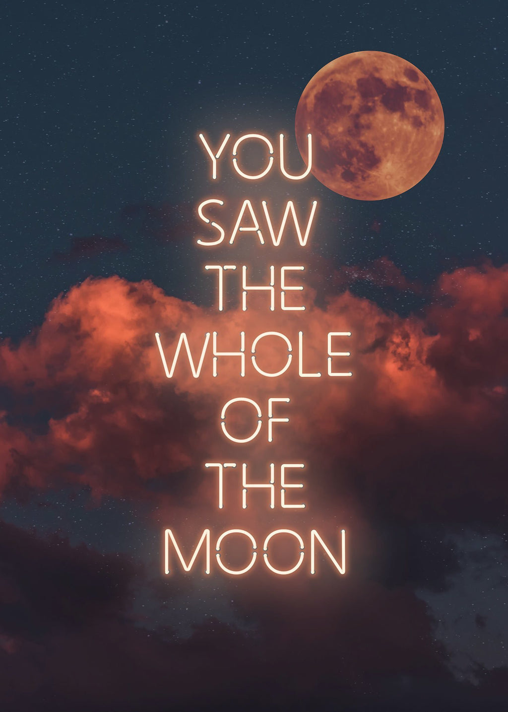 You Saw The Whole Of The Moon Lyrics Print