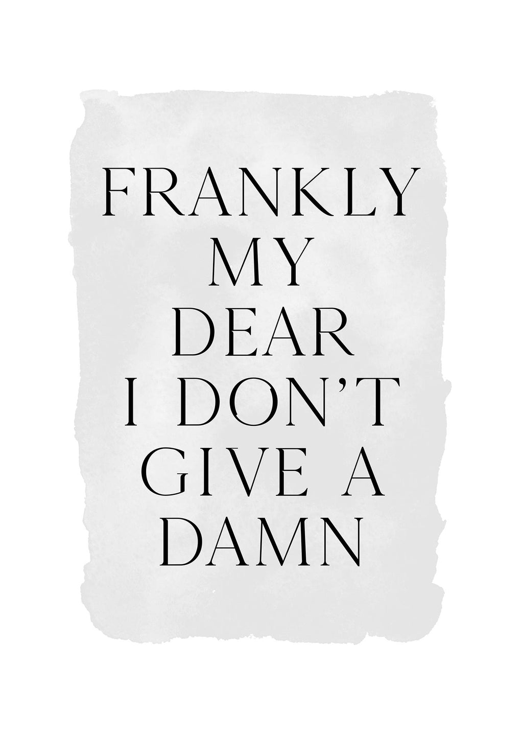 Frankly My Dear Black and White Quote Print