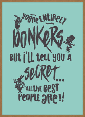 You're Entirely Bonkers Alice In Wonderland Teal Quote Print