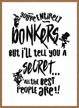 You're Entirely Bonkers Alice In Wonderland White Quote Print