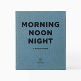 Morning Noon Night: A Way of Living