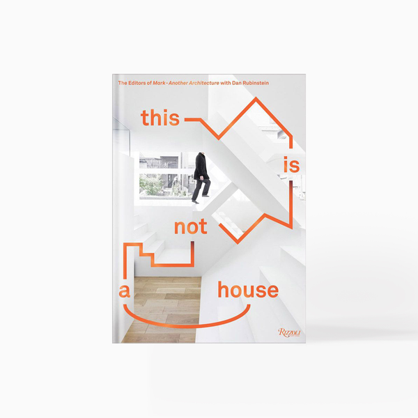 This Is Not A House : Written by  Editors Of Mark and Dan Rubinstein