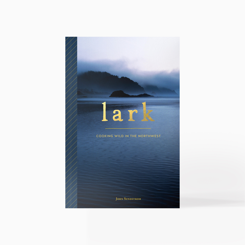 Lark, Cooking Wild in the Northwest