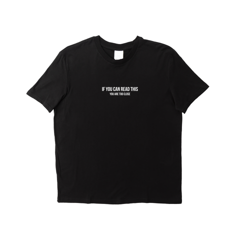 TOO CLOSE BLACK T-SHIRT