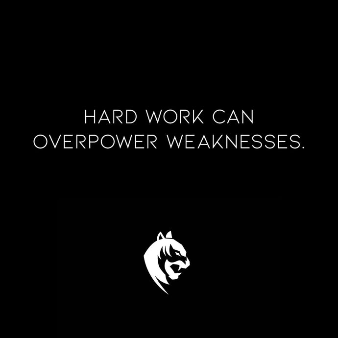 Hard Work Can Overpower Weaknesses