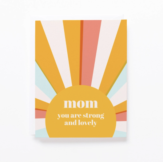 Image of a sun with sun beams in different colors of white, light blue, yellow and pink, surrounding the sun. Inside the sun are the words mom you are strong and lovely. Great card for mom