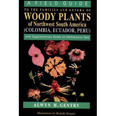 A Field Guide to the Families and Genera of Woody Plants of North West South America: (Colombia, Ecuador, Peru) with Supplementary Notes)