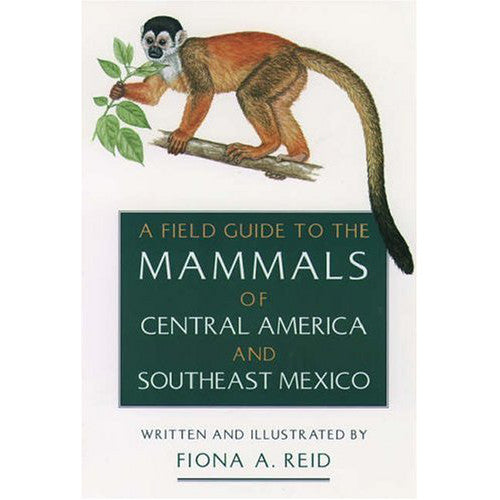 A Field Guide to the Mammals of Central America & Southeast Mexico, 1st Edition