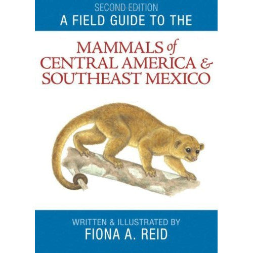 A Field Guide to the Mammals of Central America & Southeast Mexico, 2nd Edition