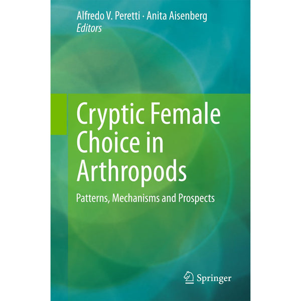 Cryptic Female Choice in Arthropods: Patterns, Mechanisms and Prospects
