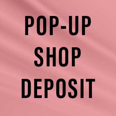 Pop-Up Shop Deposit