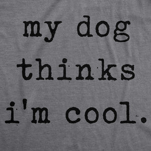 My Dog Thinks I'm Cool Men's Tshirt