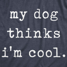 Load image into Gallery viewer, My Dog Thinks I'm Cool Men's Tshirt