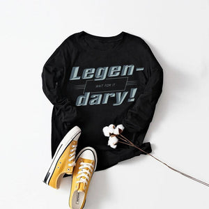 Legen-wait for it-dary...  Sweatshirt
