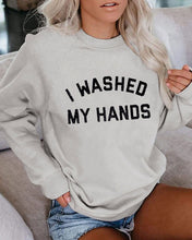 Load image into Gallery viewer, I WASHED MY HANDS Sweatshirt