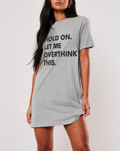 Load image into Gallery viewer, Hold On Let Me Overthink This Tee Dress